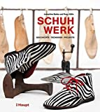 Schuhwerk: Geschichte, Techniken, Projekte